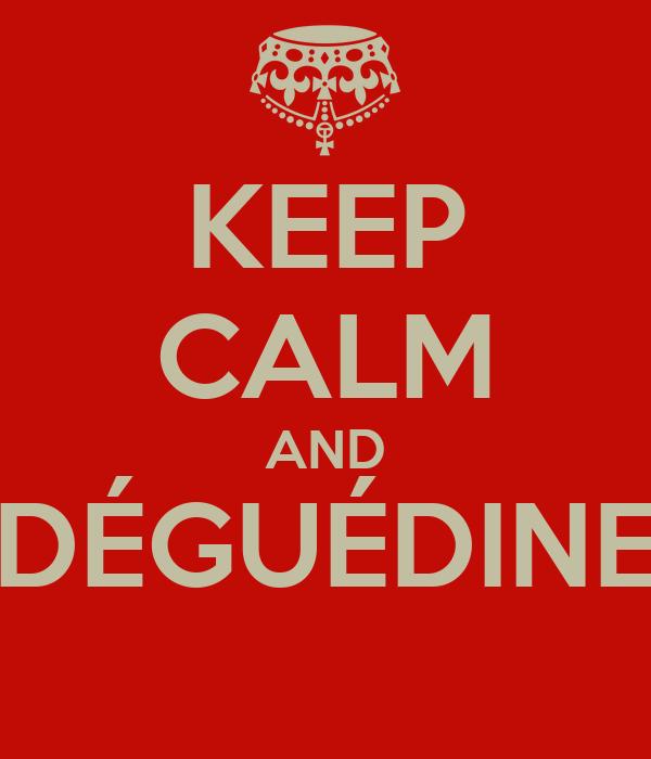 KEEP CALM AND DÉGUÉDINE