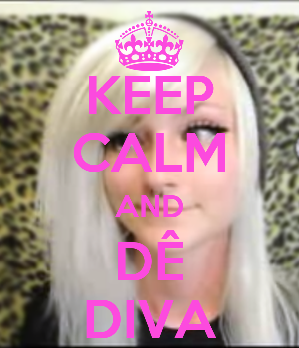 KEEP CALM AND DÊ DIVA