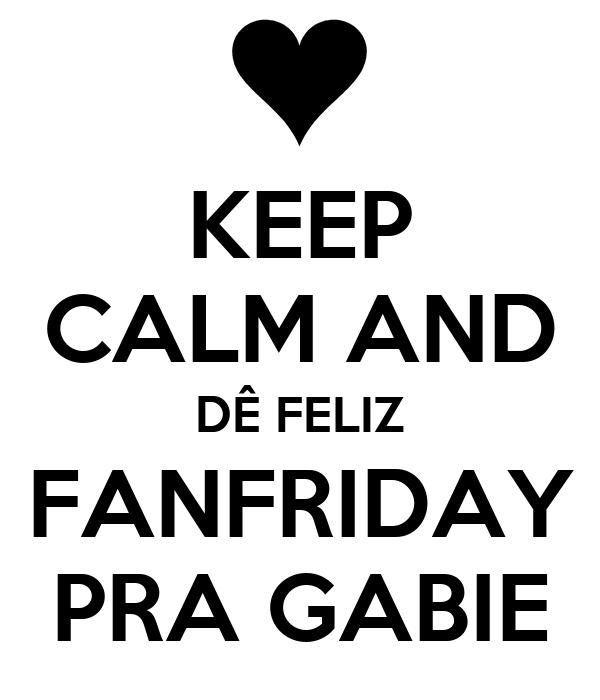 KEEP CALM AND DÊ FELIZ FANFRIDAY PRA GABIE