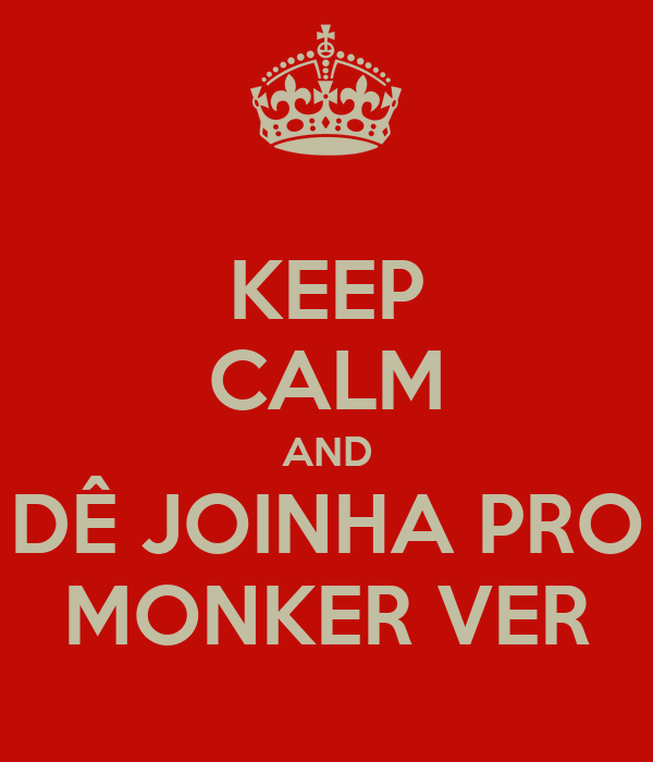 KEEP CALM AND DÊ JOINHA PRO MONKER VER