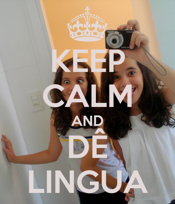 KEEP CALM AND DÊ LINGUA