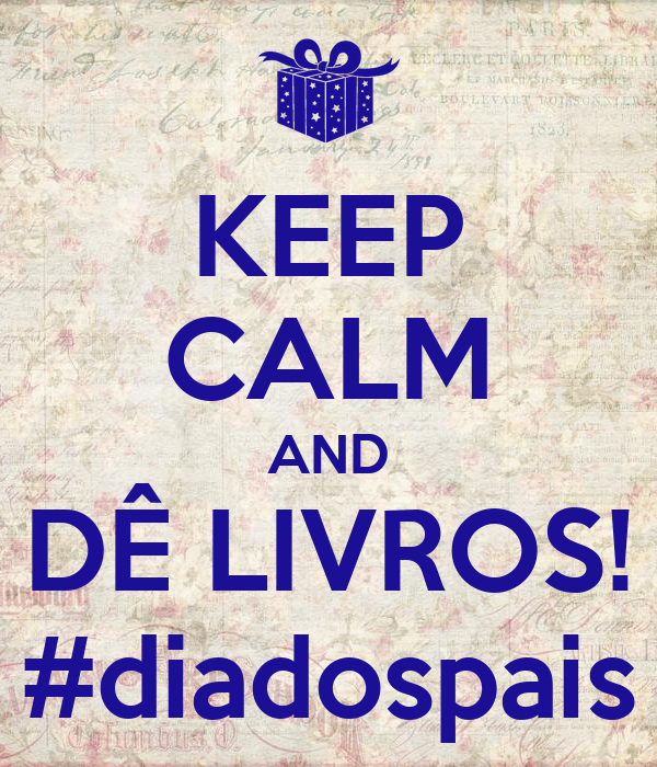 KEEP CALM AND DÊ LIVROS! #diadospais