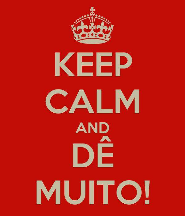 KEEP CALM AND DÊ MUITO!