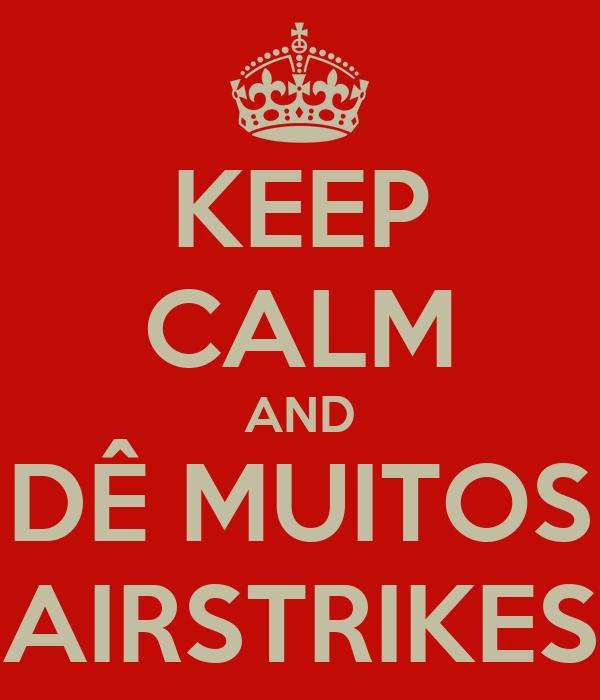 KEEP CALM AND DÊ MUITOS AIRSTRIKES