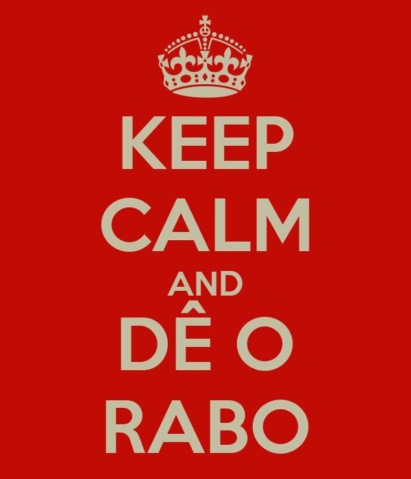 KEEP CALM AND DÊ O RABO