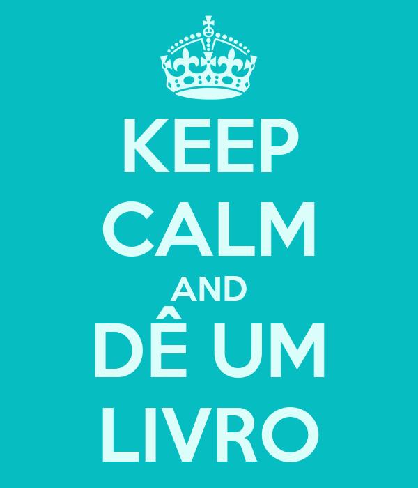 KEEP CALM AND DÊ UM LIVRO