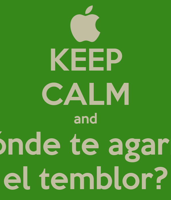 KEEP CALM and dónde te agarró el temblor?