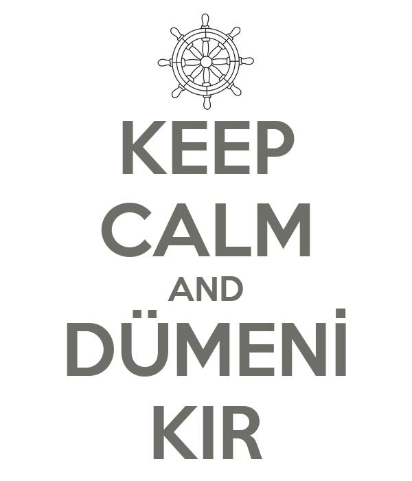 KEEP CALM AND DÜMENİ KIR