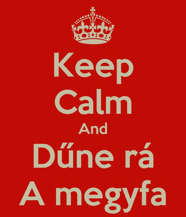Keep Calm And Dűne rá A megyfa