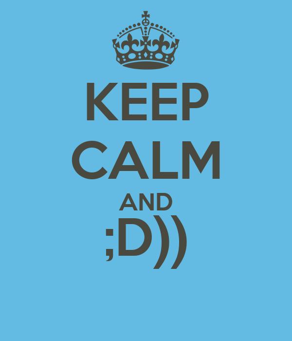KEEP CALM AND ;D))