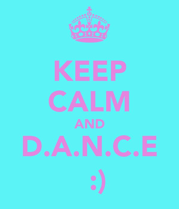 KEEP CALM AND D.A.N.C.E    :)