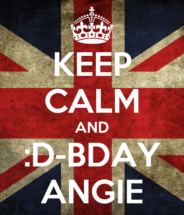 KEEP CALM AND :D-BDAY ANGIE