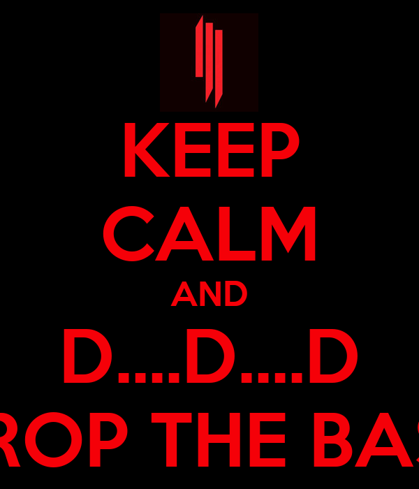 KEEP CALM AND D....D....D DROP THE BASS