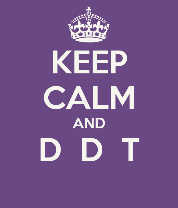 KEEP CALM AND D  D  T
