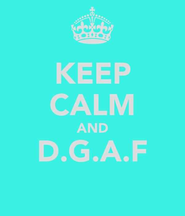 KEEP CALM AND D.G.A.F