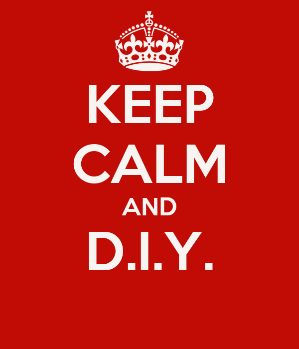 KEEP CALM AND D.I.Y.