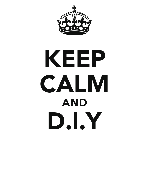 KEEP CALM AND D.I.Y