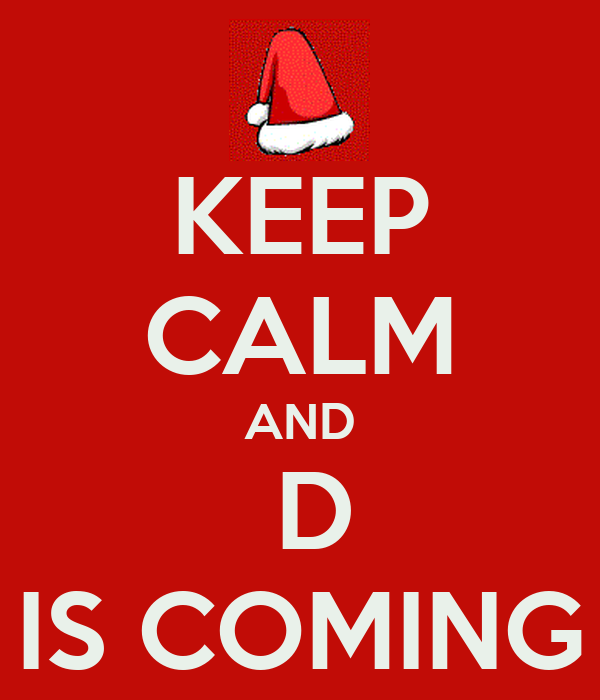 KEEP CALM AND  D IS COMING