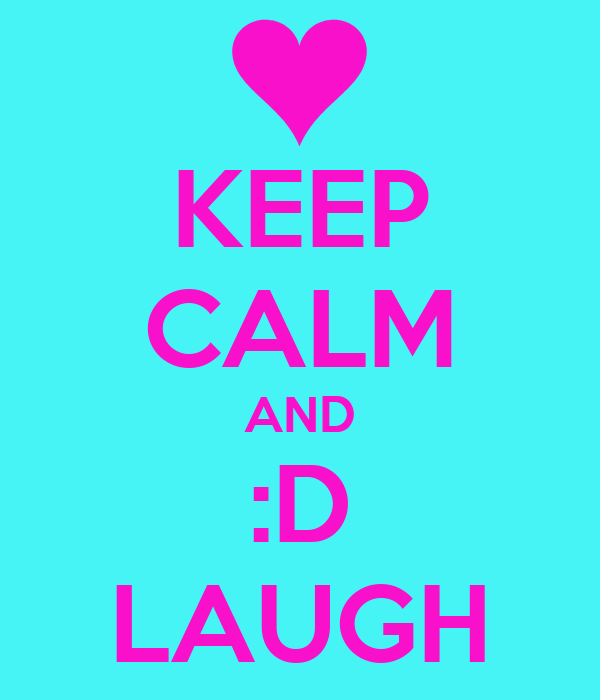 KEEP CALM AND :D LAUGH