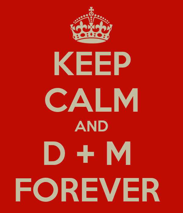 KEEP CALM AND D + M  FOREVER