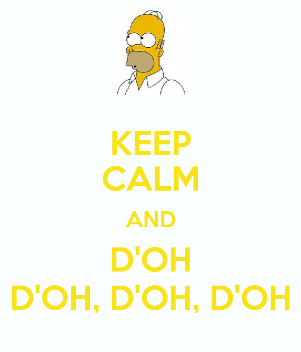 KEEP CALM AND D'OH D'OH, D'OH, D'OH