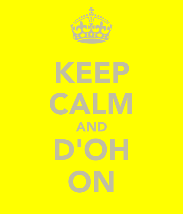 KEEP CALM AND D'OH ON