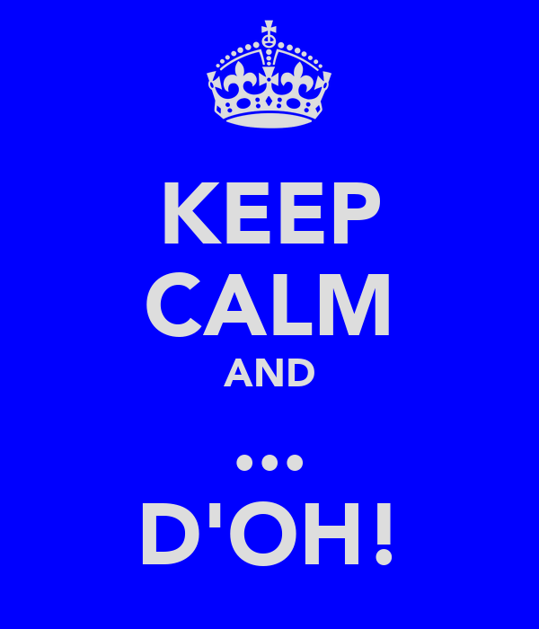 KEEP CALM AND ... D'OH!