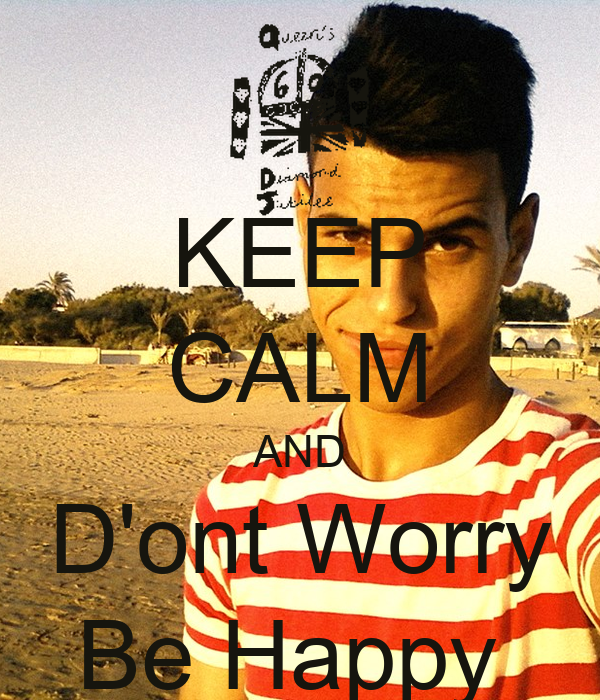 KEEP CALM AND D'ont Worry Be Happy