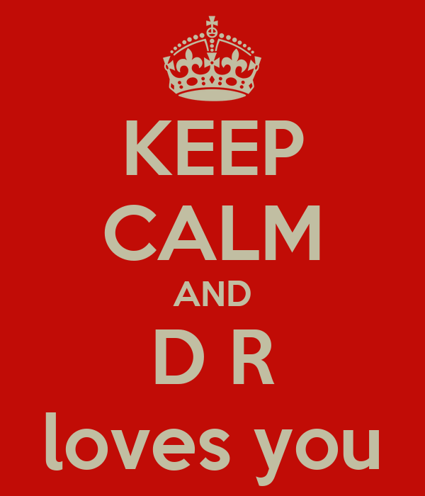 KEEP CALM AND D R loves you