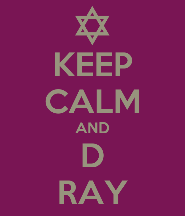 KEEP CALM AND D RAY