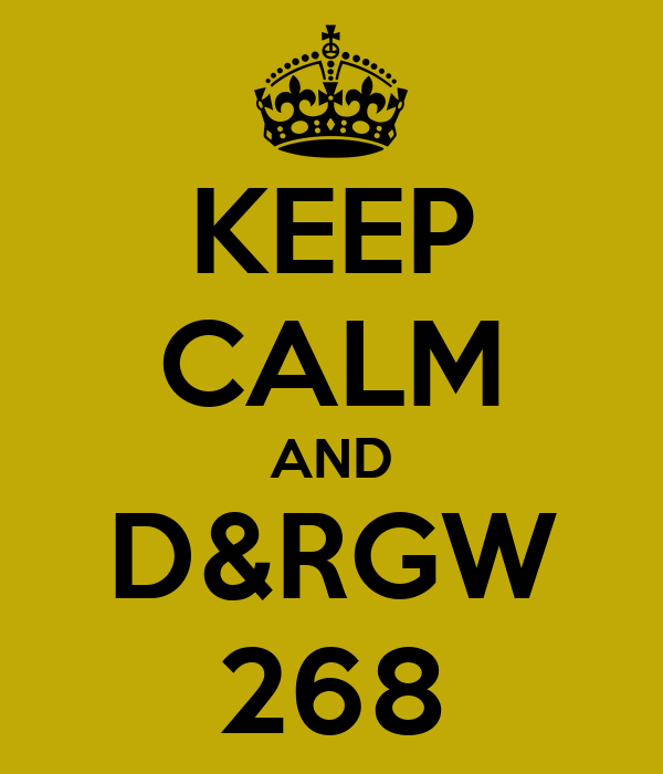 KEEP CALM AND D&RGW 268