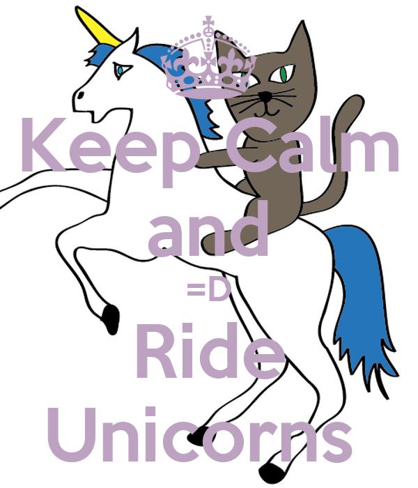 Keep Calm and =D Ride Unicorns
