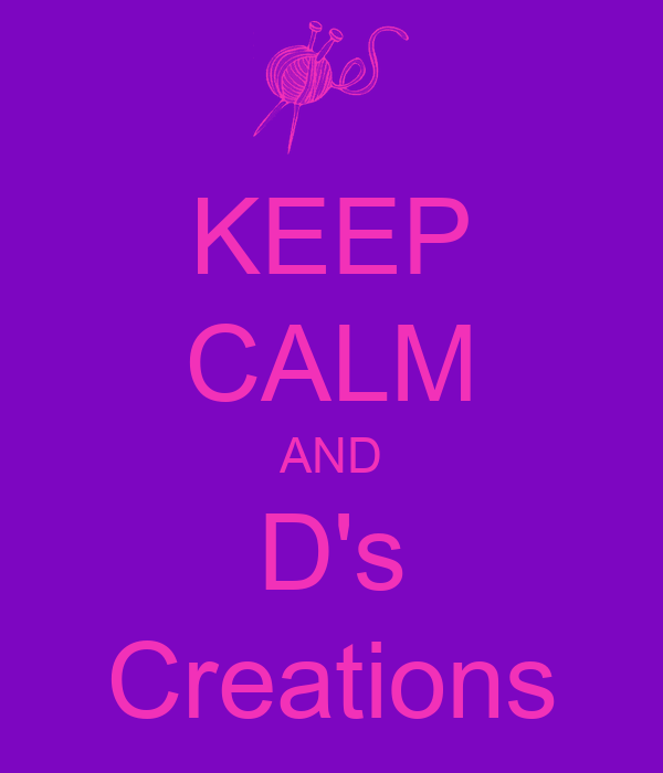KEEP CALM AND D's Creations