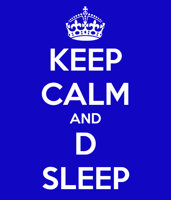 KEEP CALM AND D SLEEP
