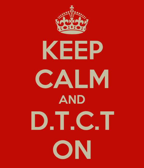 KEEP CALM AND D.T.C.T ON