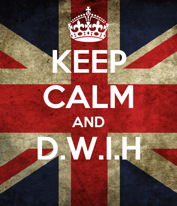 KEEP CALM AND D.W.I.H