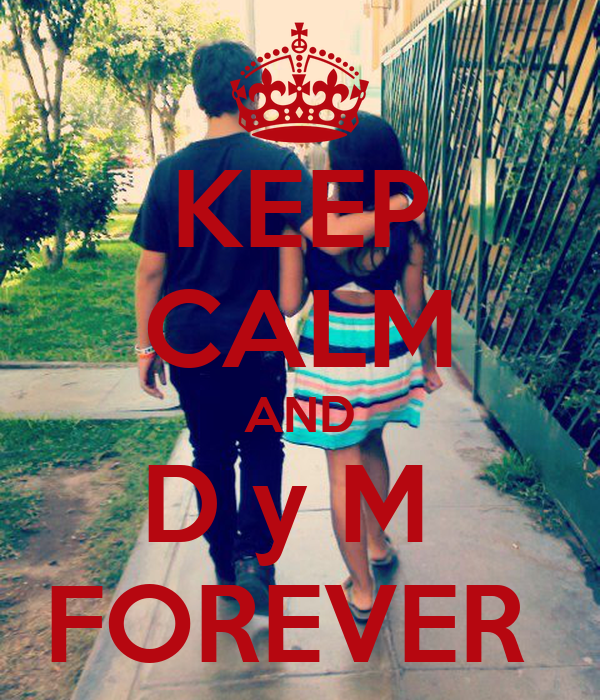 KEEP CALM AND D y M  FOREVER