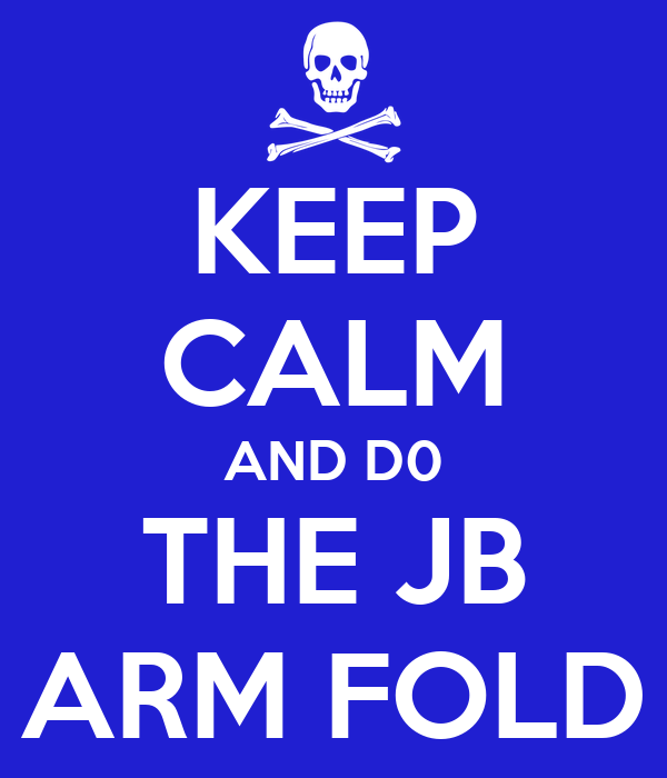 KEEP CALM AND D0 THE JB ARM FOLD