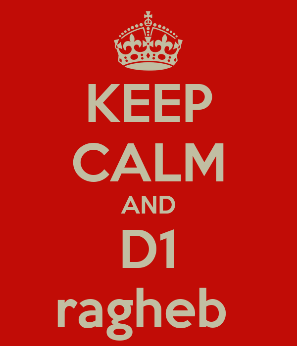 KEEP CALM AND D1 ragheb