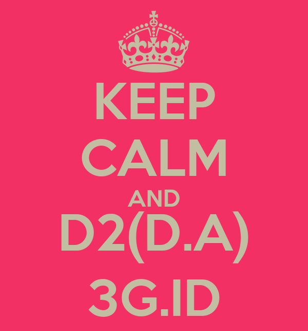 KEEP CALM AND D2(D.A) 3G.ID