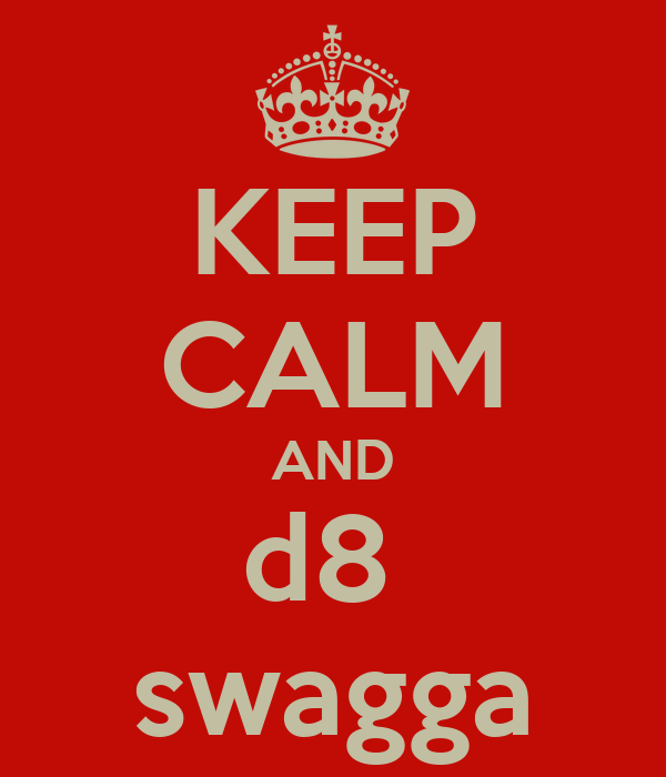 KEEP CALM AND d8  swagga