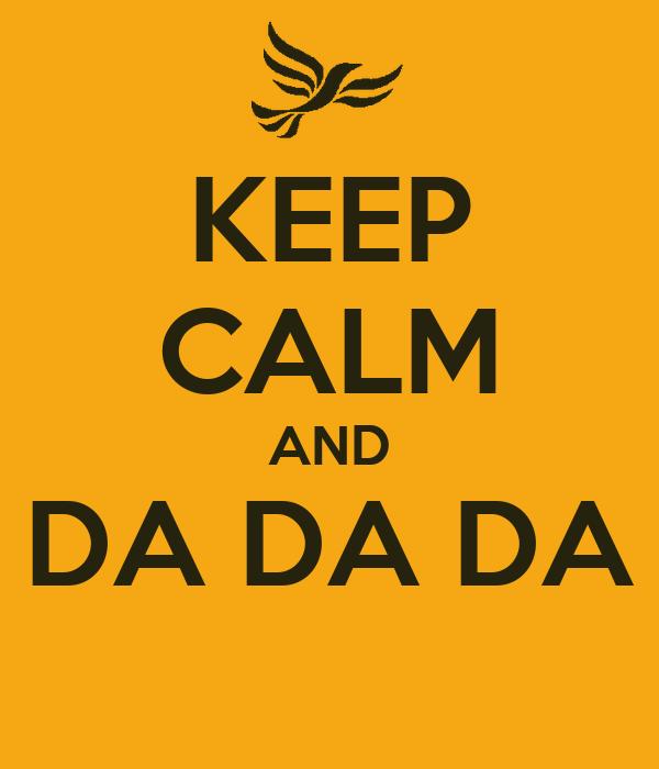KEEP CALM AND DA DA DA