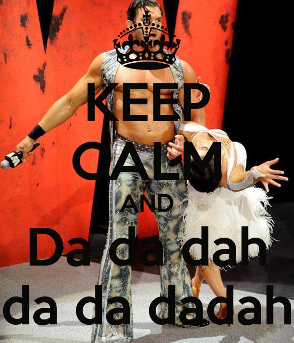 KEEP CALM AND  Da da dah   da da dadah