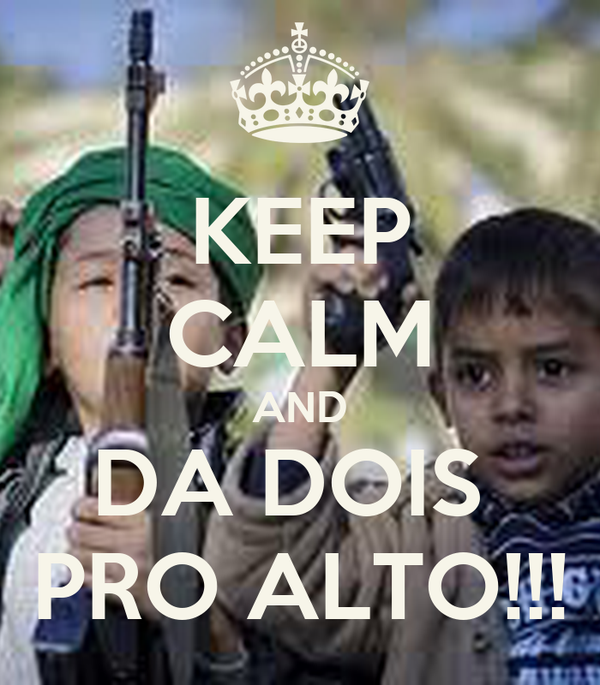 KEEP CALM AND DA DOIS  PRO ALTO!!!
