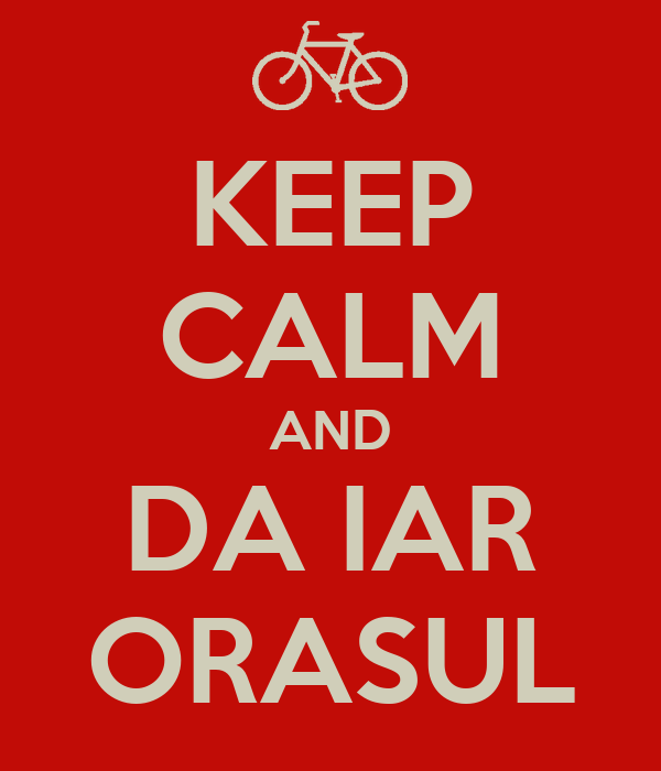 KEEP CALM AND DA IAR ORASUL