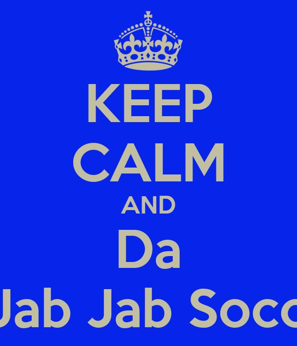 KEEP CALM AND Da Jab Jab Soco