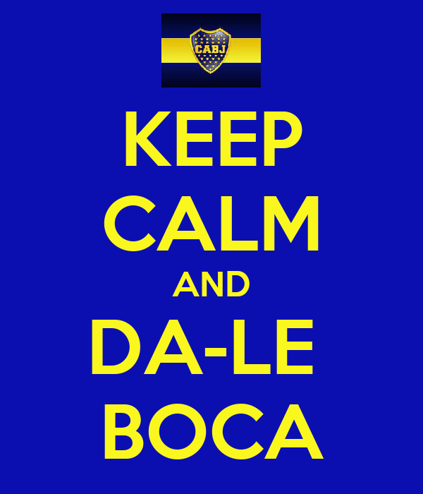KEEP CALM AND DA-LE  BOCA