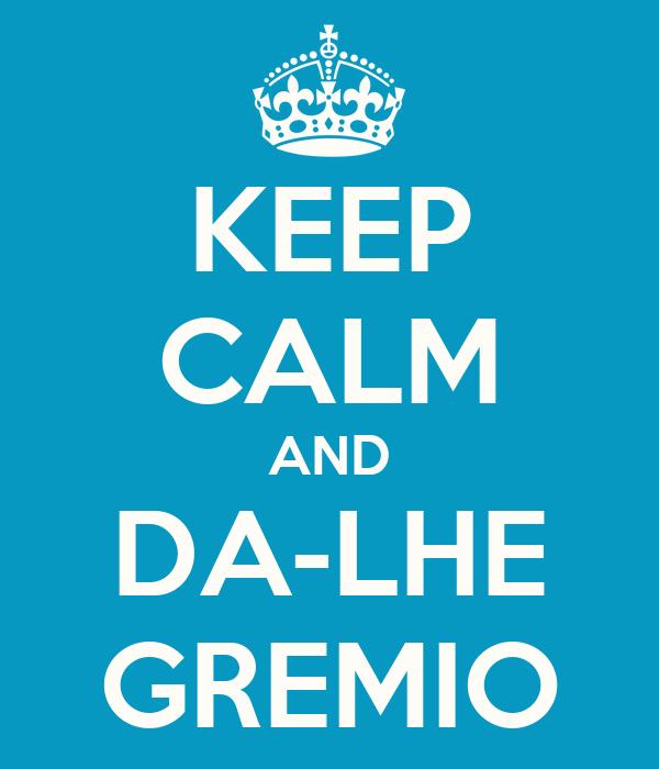 KEEP CALM AND DA-LHE GREMIO