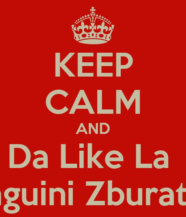 KEEP CALM AND Da Like La  Pinguini Zburatori