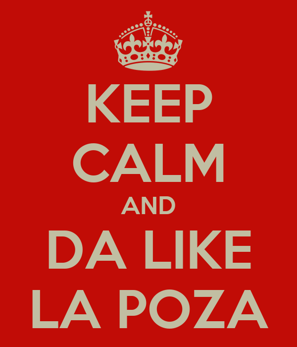 KEEP CALM AND DA LIKE LA POZA